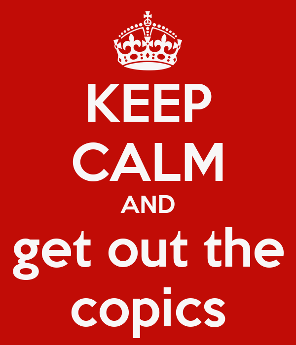 KEEP CALM AND get out the copics