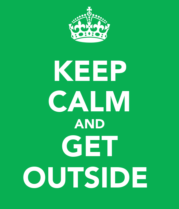 KEEP CALM AND GET OUTSIDE