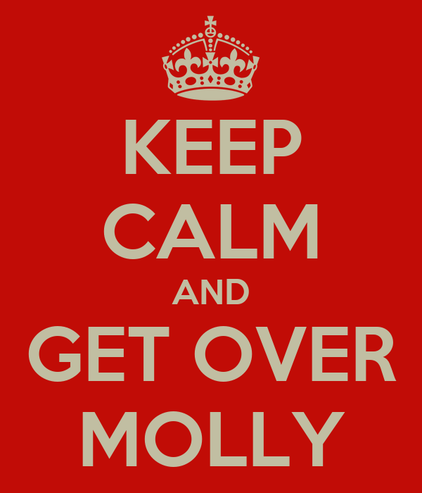 KEEP CALM AND GET OVER MOLLY