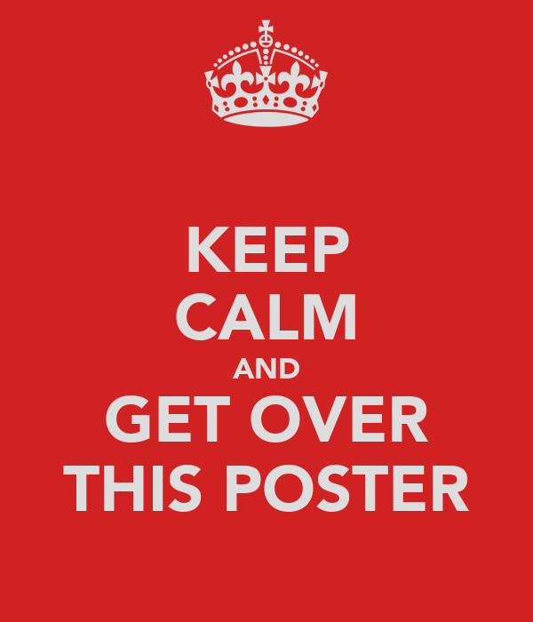 KEEP CALM AND GET OVER THIS POSTER