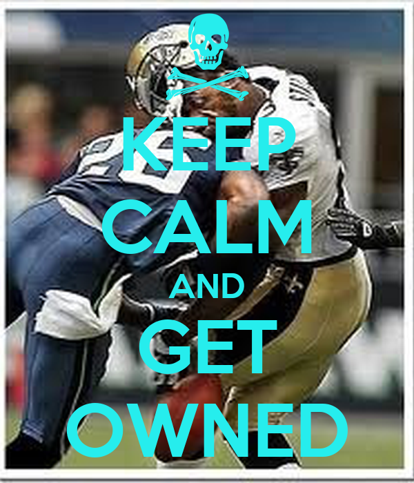 KEEP CALM AND GET OWNED