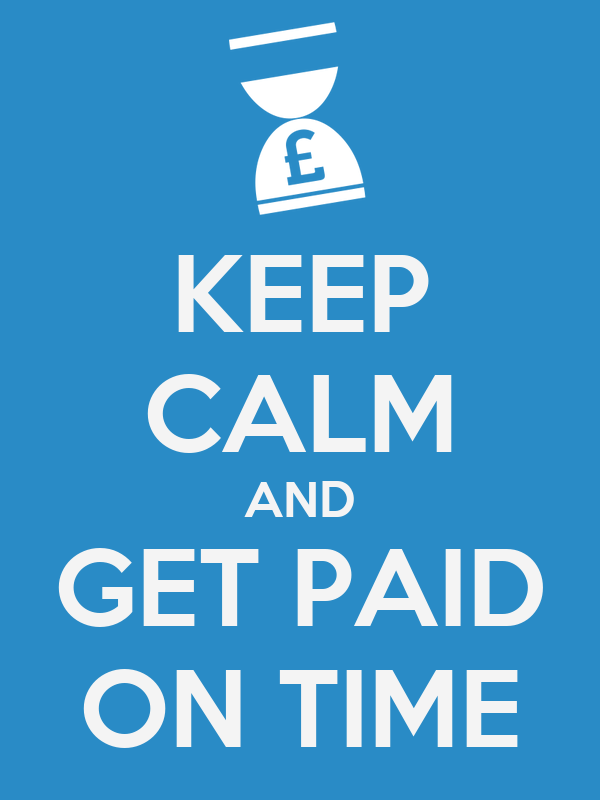 KEEP CALM AND GET PAID ON TIME
