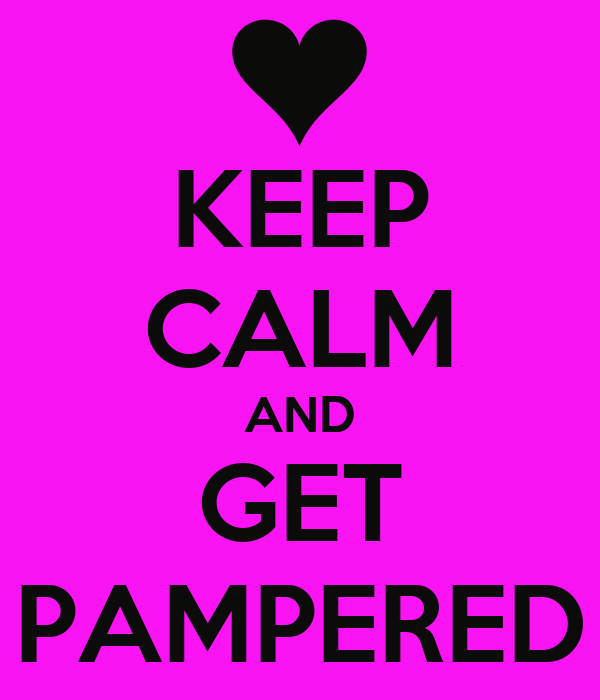 KEEP CALM AND GET PAMPERED