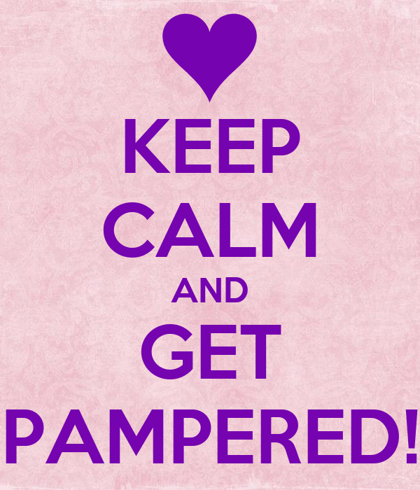 KEEP CALM AND GET PAMPERED!