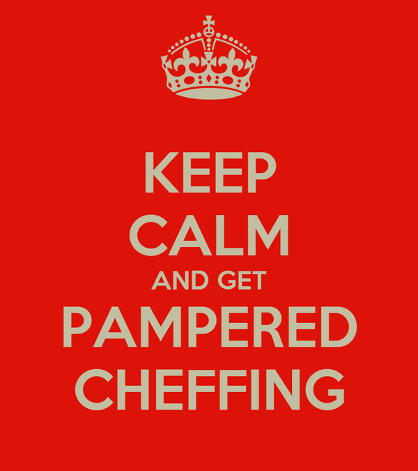 KEEP CALM AND GET PAMPERED CHEFFING