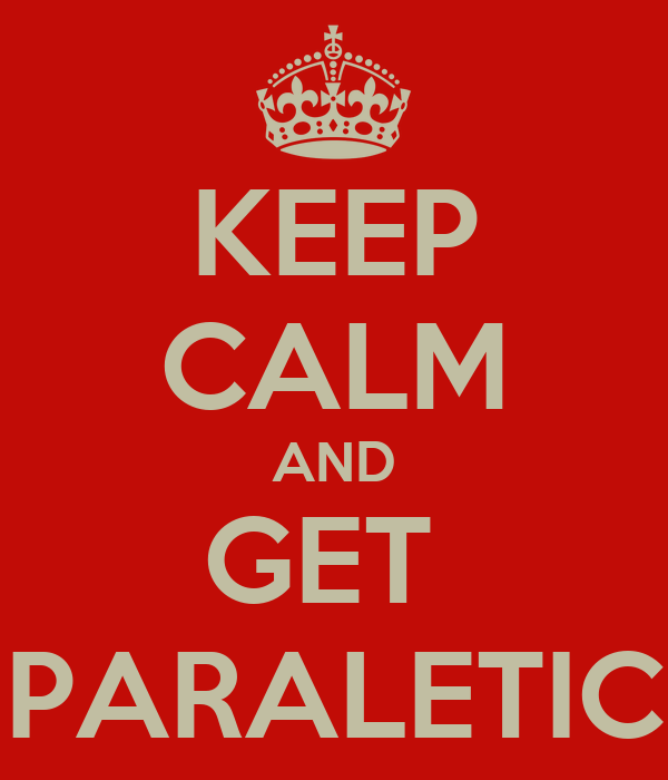 KEEP CALM AND GET  PARALETIC