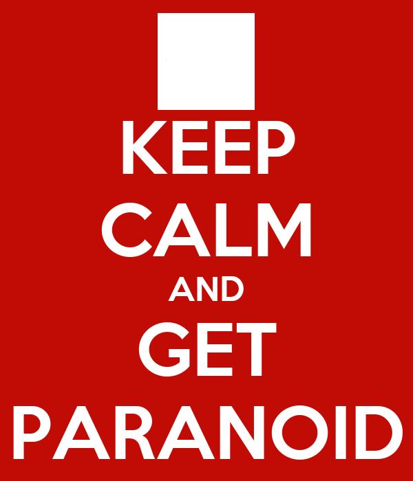KEEP CALM AND GET PARANOID
