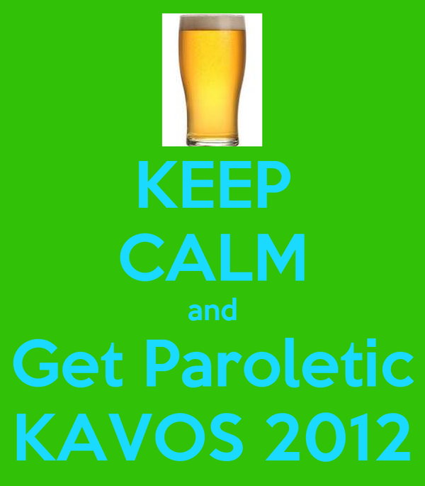 KEEP CALM and Get Paroletic KAVOS 2012
