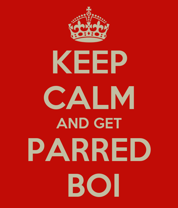 KEEP CALM AND GET PARRED  BOI