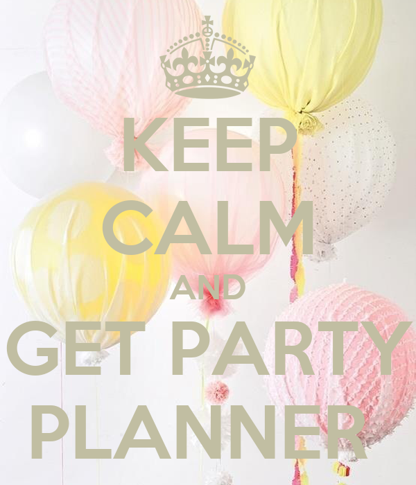 KEEP CALM AND GET PARTY PLANNER