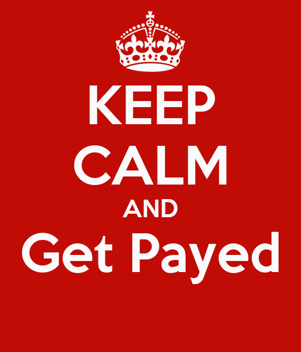 KEEP CALM AND Get Payed