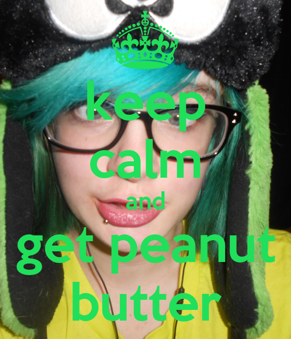 keep calm and get peanut butter