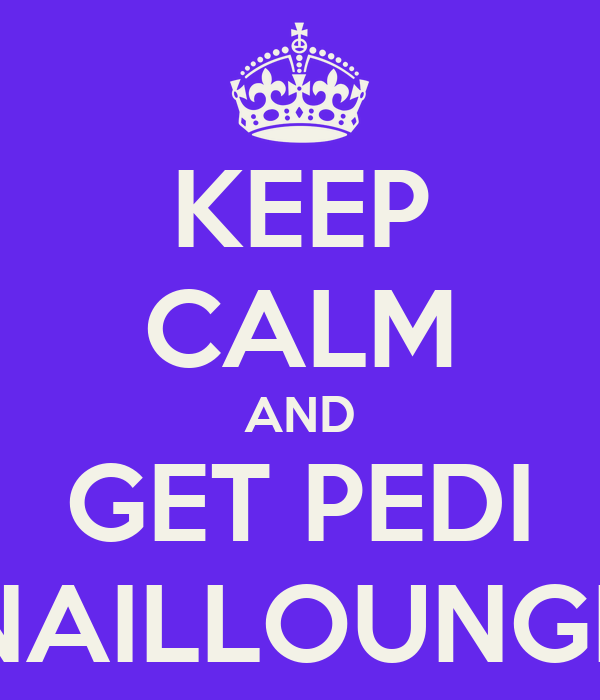 KEEP CALM AND GET PEDI NAILLOUNGE