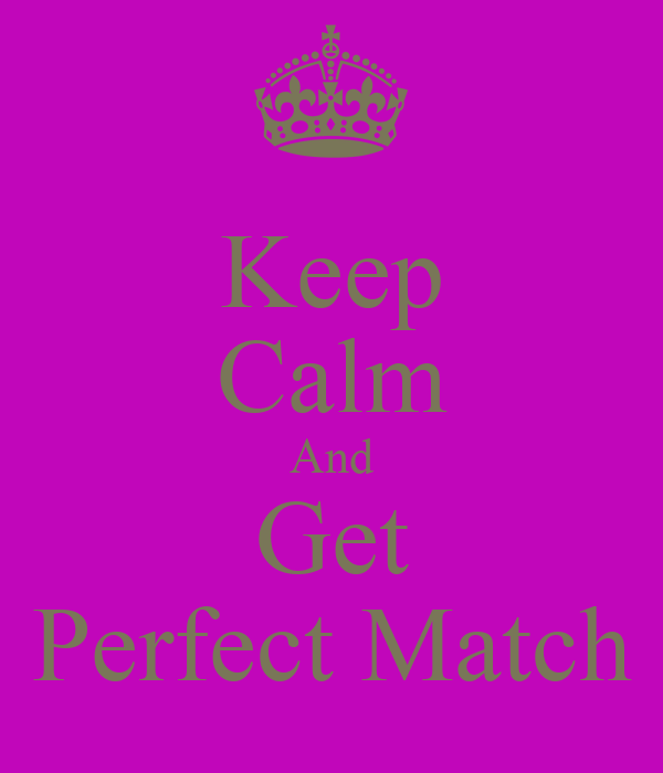 Keep Calm And Get Perfect Match