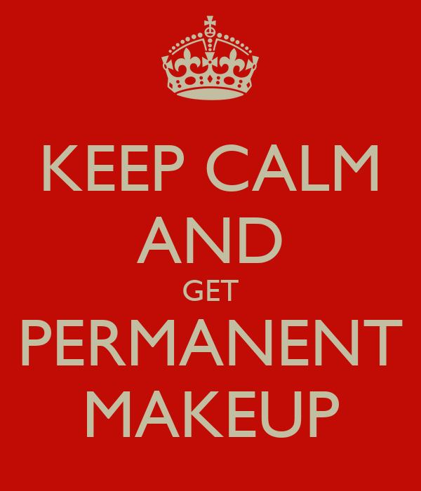 KEEP CALM AND GET PERMANENT MAKEUP