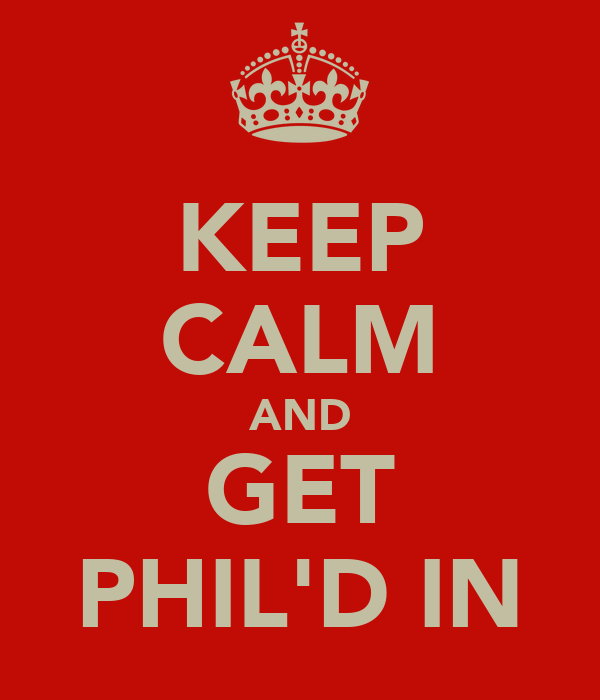 KEEP CALM AND GET PHIL'D IN