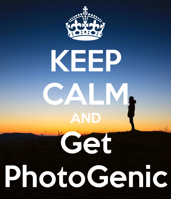 KEEP CALM AND Get PhotoGenic