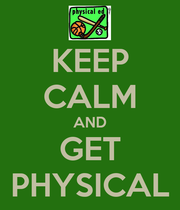 KEEP CALM AND GET PHYSICAL