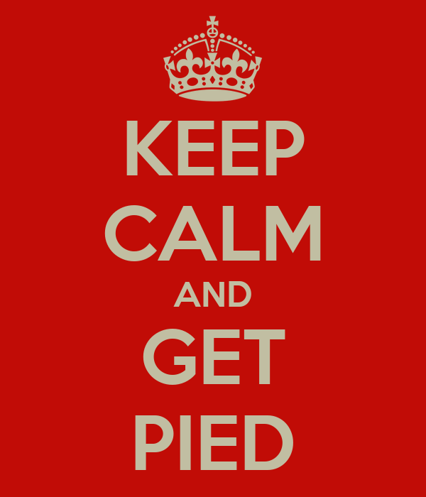 KEEP CALM AND GET PIED