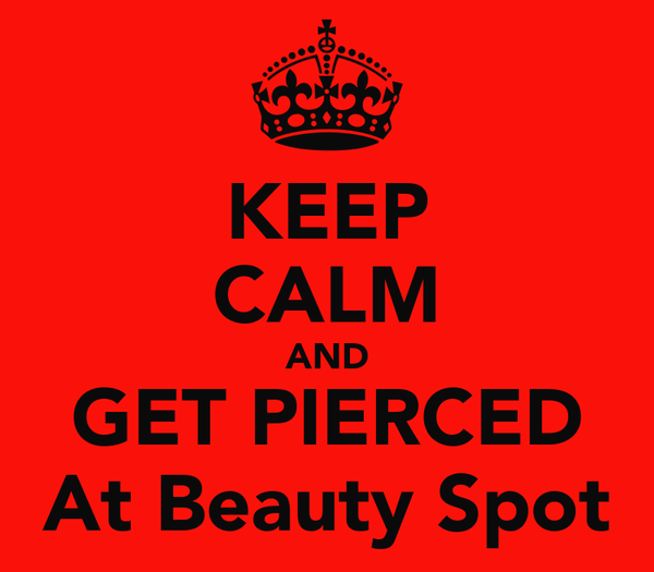 KEEP CALM AND GET PIERCED At Beauty Spot