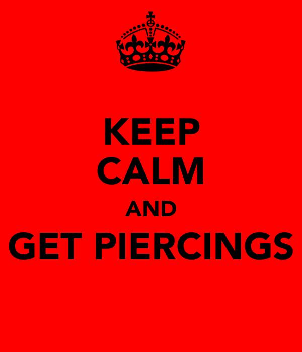 KEEP CALM AND GET PIERCINGS
