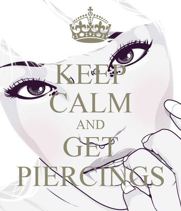 KEEP CALM AND GET PIERCINGS
