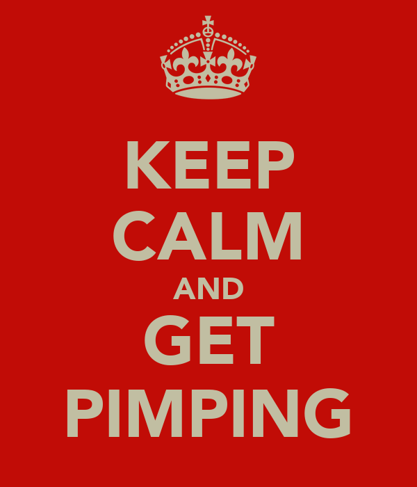 KEEP CALM AND GET PIMPING