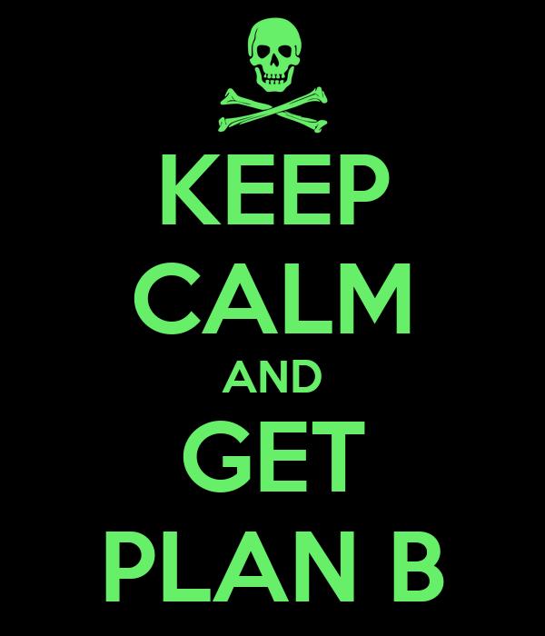 KEEP CALM AND GET PLAN B