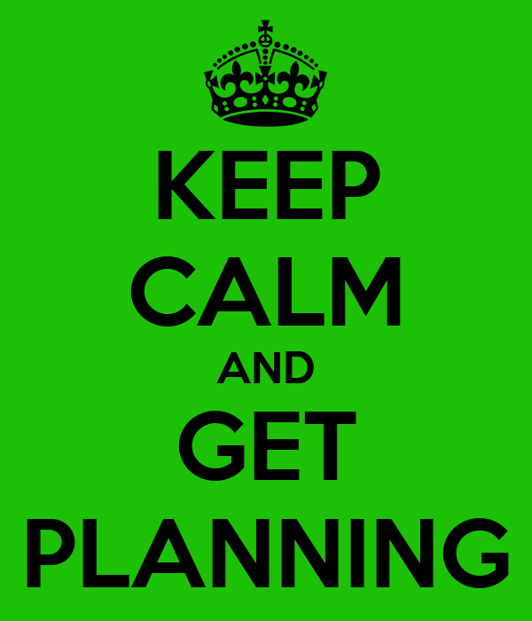 KEEP CALM AND GET PLANNING
