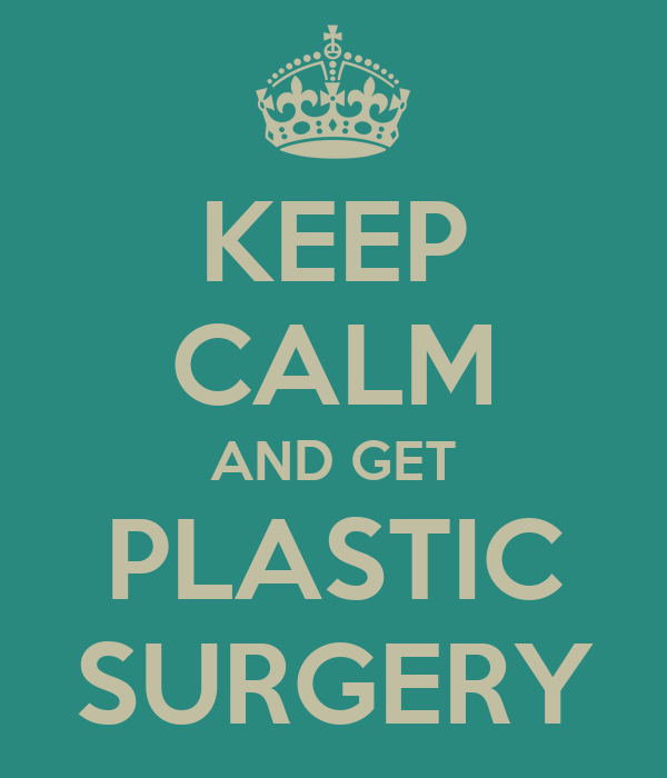 KEEP CALM AND GET PLASTIC SURGERY