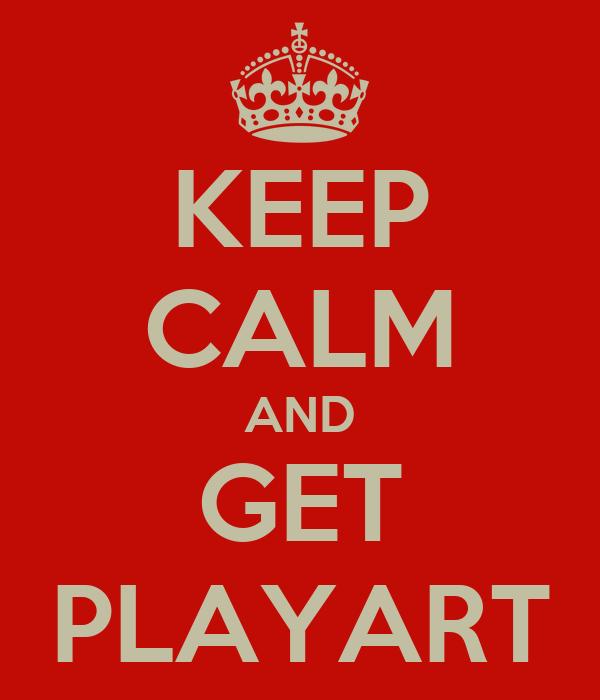 KEEP CALM AND GET PLAYART