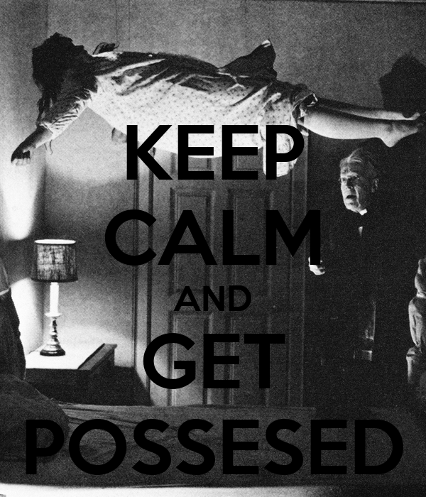 KEEP CALM AND GET POSSESED