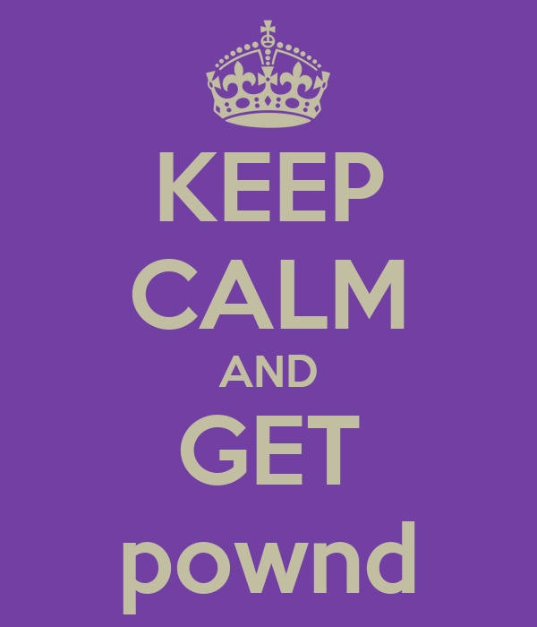 KEEP CALM AND GET pownd