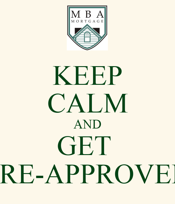 KEEP CALM AND GET  PRE-APPROVED