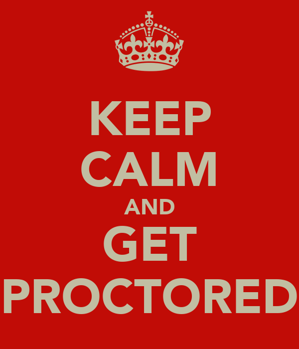 KEEP CALM AND GET PROCTORED
