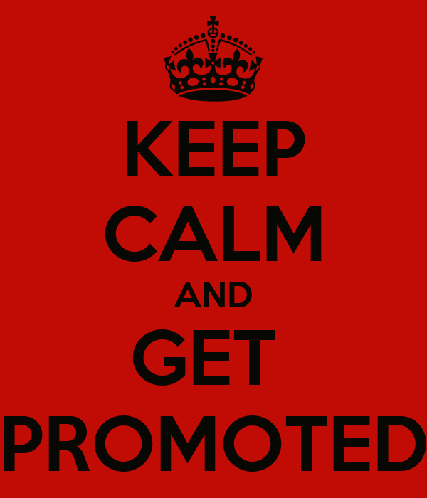 KEEP CALM AND GET  PROMOTED