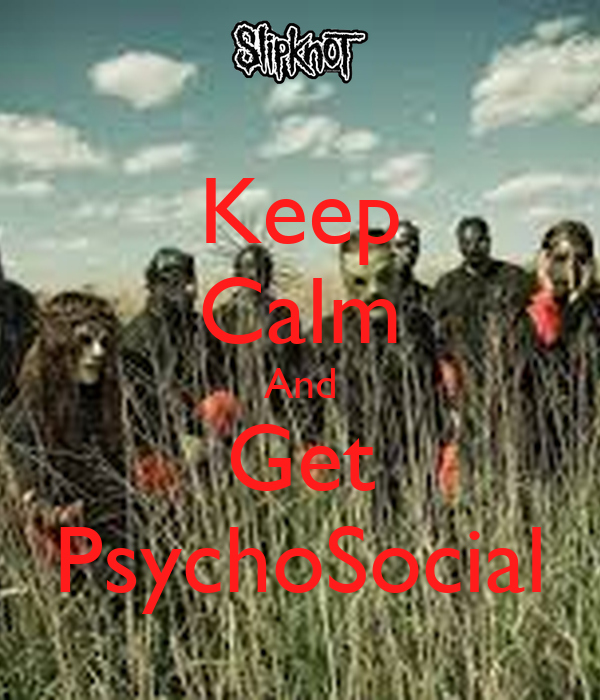 Keep Calm And Get PsychoSocial
