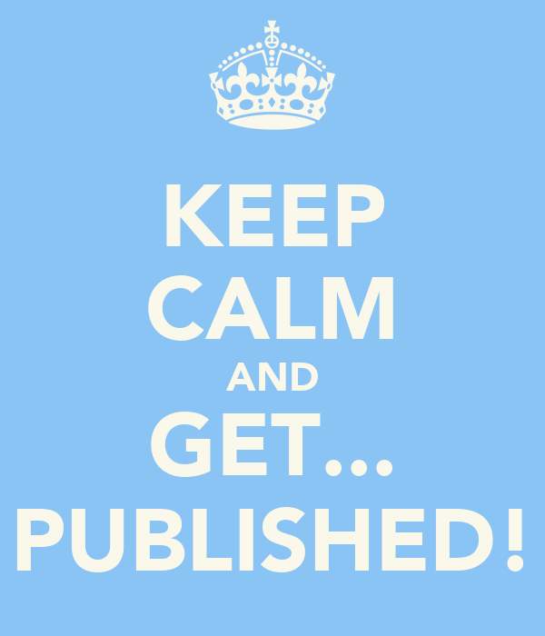 KEEP CALM AND GET... PUBLISHED!
