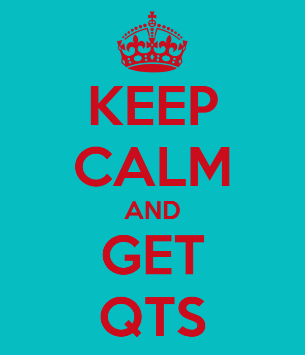 KEEP CALM AND GET QTS