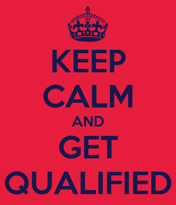 KEEP CALM AND GET QUALIFIED