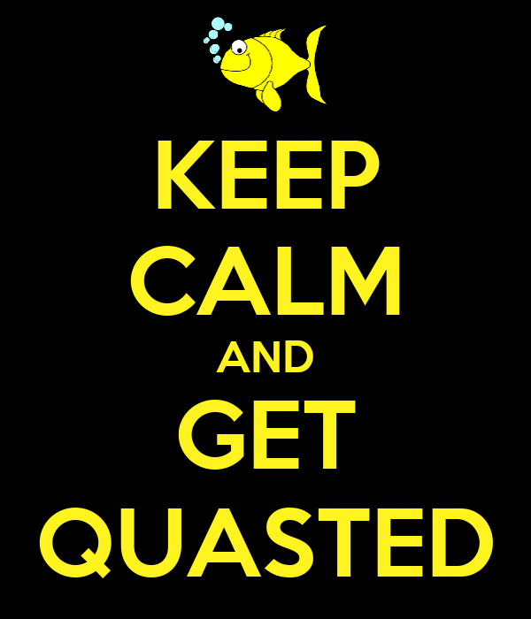 KEEP CALM AND GET QUASTED