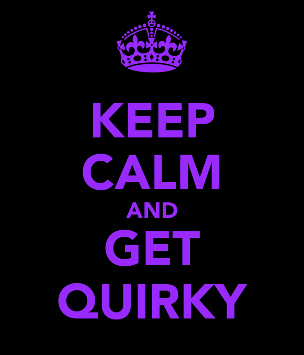 KEEP CALM AND GET QUIRKY