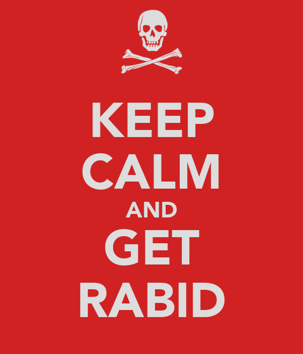 KEEP CALM AND GET RABID