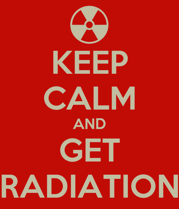 KEEP CALM AND GET RADIATION