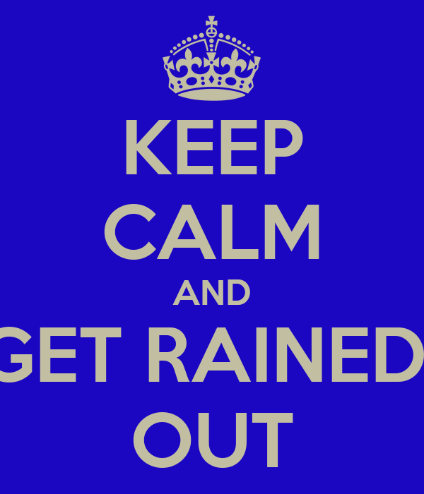 KEEP CALM AND GET RAINED  OUT