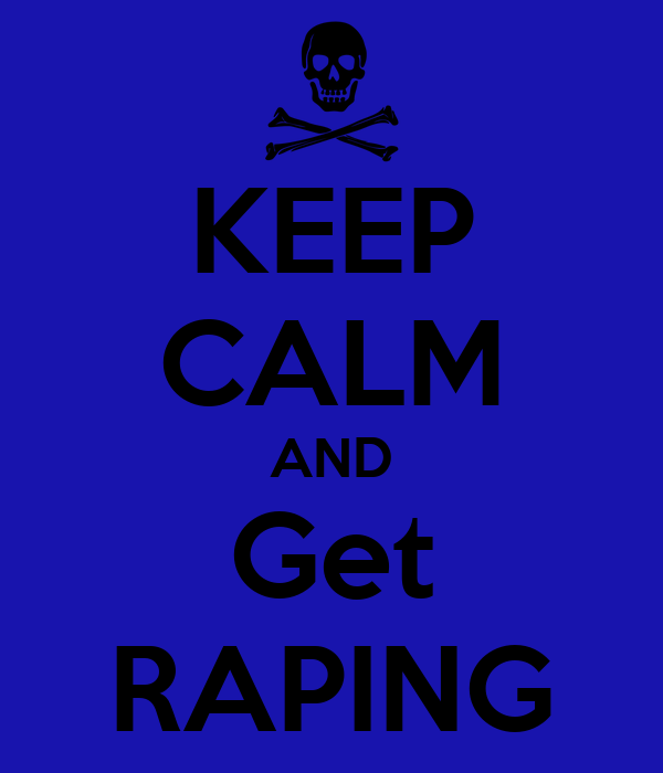 KEEP CALM AND Get RAPING