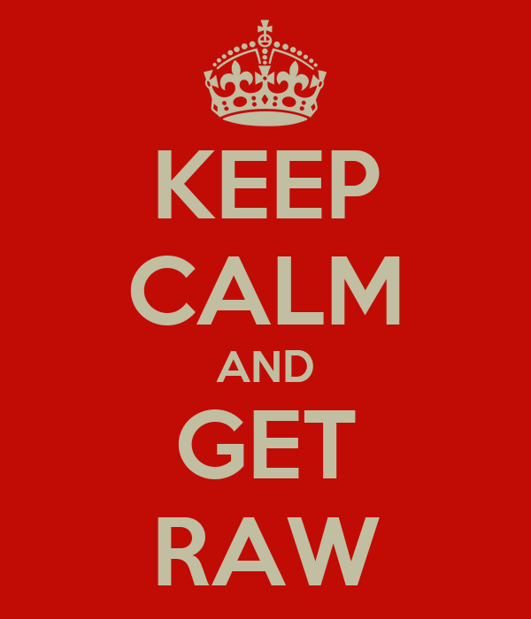 KEEP CALM AND GET RAW