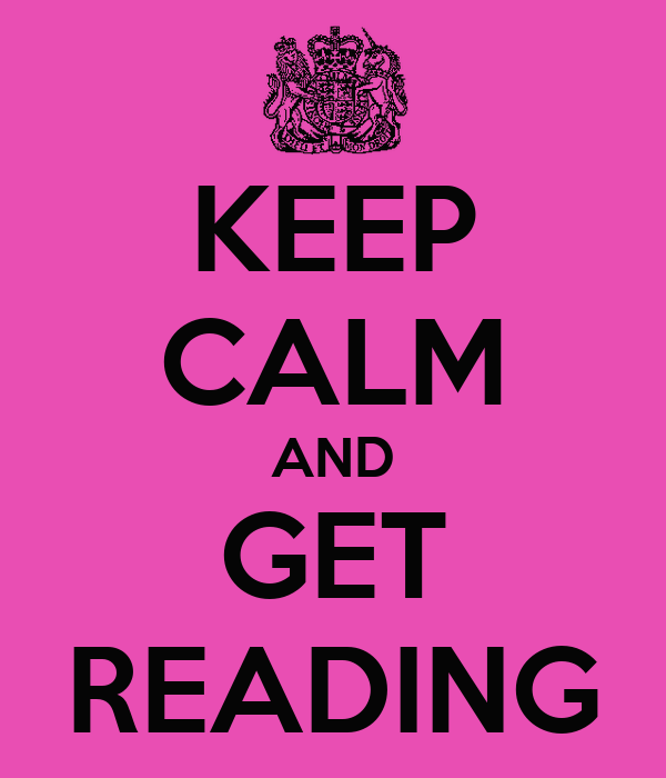 KEEP CALM AND GET READING