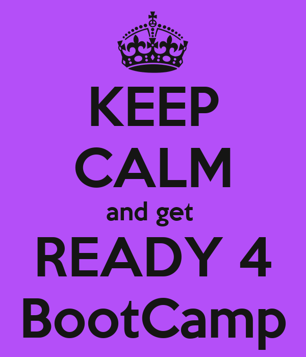 KEEP CALM and get  READY 4 BootCamp
