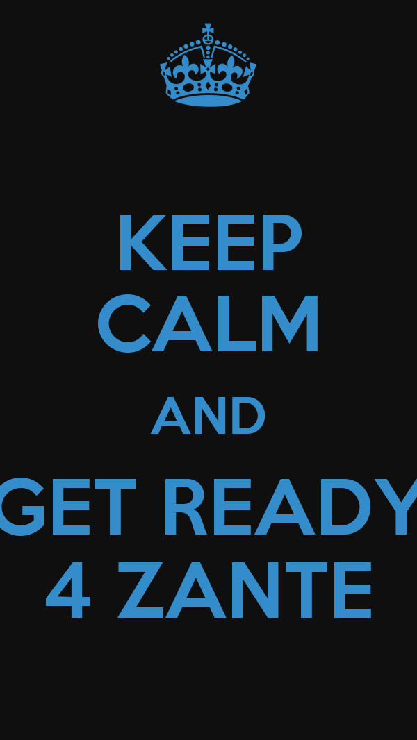 KEEP CALM AND GET READY 4 ZANTE